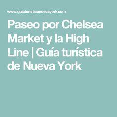 Paseo por Chelsea Market y la High Line | Guía turística de Nueva York