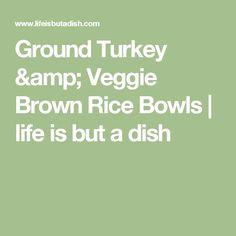 Ground Turkey & Veggie Brown Rice Bowls | life is but a dish