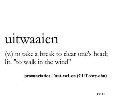 "uitwaaien - (v.) to take a break to clear one's head; lit. ""to walk in the wind""  #definition"