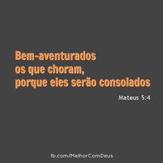 """""""Bem-aventurados os que choram, porque eles serão consolados."""" Mateus 5:4"""