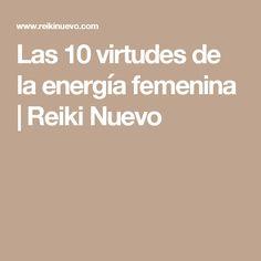 Las 10 virtudes de la energía femenina | Reiki Nuevo