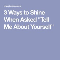 """3 Ways to Shine When Asked """"Tell Me About Yourself"""""""