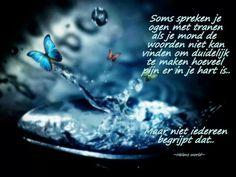'Soms spreken je ogen met tranen, als je mond de woorden niet kan vinden om duidelijk te maken hoeveel pijn er in je hart is.