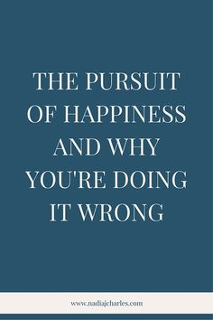 The Pursuit of Happiness and Why You're Doing it Wrong | Nadia J Charles | Clinical Hypnotherapist & Life Coach