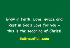 Rest in His Love!  http://www.begracefull.com/the-god-of-more-religion-2/