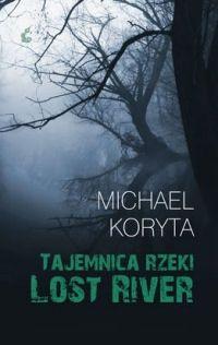 Michael Koryta: Tajemnica rzeki Lost River http://lubimyczytac.pl/ksiazka/106407/tajemnica-rzeki-lost-river