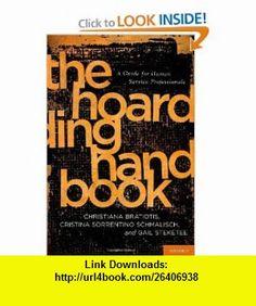 The Hoarding Handbook A Guide for Human Service Professionals (9780195385519) Christiana Bratiotis, Cristina Sorrentino Schmalisch, Gail Steketee , ISBN-10: 0195385519  , ISBN-13: 978-0195385519 ,  , tutorials , pdf , ebook , torrent , downloads , rapidshare , filesonic , hotfile , megaupload , fileserve