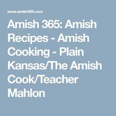 Amish 365: Amish Recipes - Amish Cooking - Plain Kansas/The Amish Cook/Teacher Mahlon