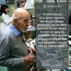in the future, in a saner system... we would design products to last as long as possible... Jacque Fresco