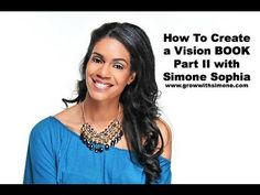 Creating a Vision Book Part II with Simone Sophia www.growwithsimone.com  http://www.youtube.com/watch?v=7YGwAXsAg9Q  Pin now & watch later