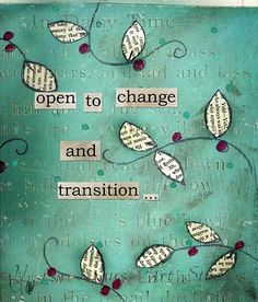 open to change and transition...