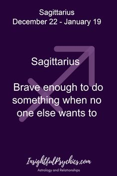 Sagittarius Brave enough to do something when no one else wants to / Sagittarius December 22 - January 19