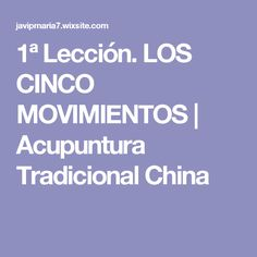 1ª Lección. LOS CINCO MOVIMIENTOS | Acupuntura Tradicional China