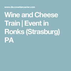 Wine and Cheese Train | Event in Ronks (Strasburg) PA