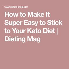 How to Make It Super Easy to Stick to Your Keto Diet | Dieting Mag