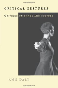 Critical Gestures: Writings on Dance and Culture by Ann Daly http://www.amazon.com/dp/0819565660/ref=cm_sw_r_pi_dp_USkkxb0TKQCAR