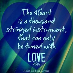 ♥ The Heart is a thousand stringed instrument, that can only be tuned with Love ♥