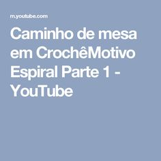 Caminho de mesa em CrochêMotivo Espiral Parte 1 - YouTube