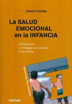 La salud emocional en la Infancia : componentes y estrategias de actuación en la escuela. Sonsoles Perpiñán Guerras. Narcea, 2013