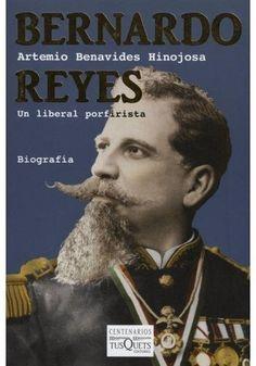 BERNARDO REYES UN LIBERAL PORFIRISTA  ARTEMIO BENAVIDES HINOJOSA  SIGMARLIBROS