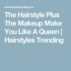 The Hairstyle Plus The Makeup Make You Like A Queen | Hairstyles Trending