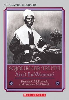 Sojourner Truth: Ain't I a Woman? (Scholastic Biography) by Patricia C. McKissack, http://www.amazon.com/dp/0590446916/ref=cm_sw_r_pi_dp_7Fskrb1M3EVGQ
