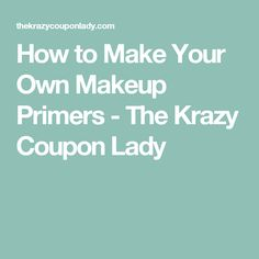 How to Make Your Own Makeup Primers - The Krazy Coupon Lady