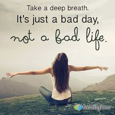 take a deep breath. it's just a bad day, not a bad life. it's just a bad moment in time. not a bad life. Cute Quotes, Great Quotes, Quotes To Live By, Funny Quotes, Lonely Quotes, Bad Day At Work Quotes, Bad Luck Quotes, Stressed Out Quotes, Fabulous Quotes