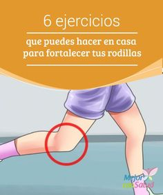 6 ejercicios que puedes hacer en casa para fortalecer tus rodillas Descubre 6 sencillos #Ejercicios que puedes practicar en casa para fortalecer y proteger la salud de tus #Rodillas. ¡Descúbrelos! #HábitosSaludables
