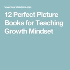 12 Perfect Picture Books for Teaching Growth Mindset
