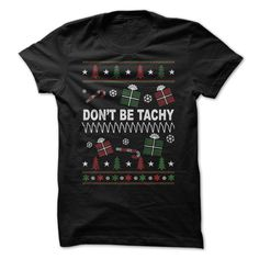DOT BE TACHY - Nurses Christmas - Dont be tachy. Get your now (Nurse and Nursing Tshirts)