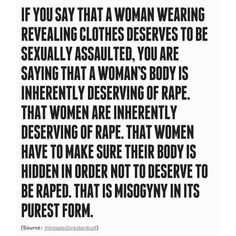 If you say that a woman wearing revealing clothes deserves to be sexually assaulted....