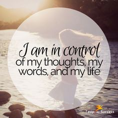 Empowering Affirmations//Leap to Success, Carlsbad, CA. I am in control of my thoughts, my words, and my life.