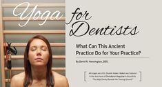 Dr. David Hennington shares how yoga's physical, mental and emotional benefits can have a gentle but profound effect on the unique health challenges of dentists and dental teams.