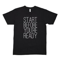 Start Before You're Ready Tee