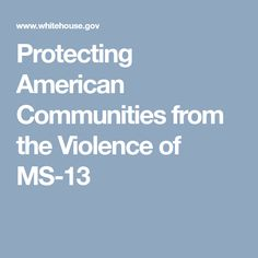 Protecting American Communities from the Violence of MS-13