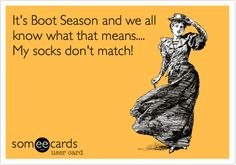 It's Boot Season and we all know what that means.... My socks don't match! | Seasonal Ecard | someecards.com