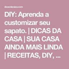 DIY: Aprenda a customizar seu sapato. | DICAS DA  CASA | SUA CASA AINDA MAIS LINDA | RECEITAS, DIY, DECORAÇÃO CRIATIVA E ENXOVAL