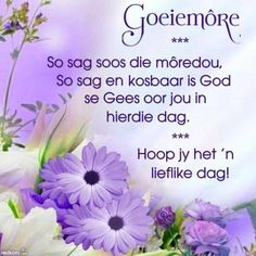 Morning Blessings, Good Morning Wishes, Good Morning Images, Morning Greetings Quotes, Morning Messages, Lekker Dag, Afrikaanse Quotes, Goeie Nag, Goeie More
