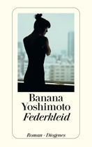 Banana Yoshimoto   Federkleid   Roman, Taschenbuch, 160 Seiten   € (D) 8.90 / sFr 12.90* / € (A) 9.20
