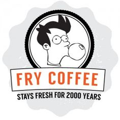 Fry Coffee - stays fresh for 2000 years graphic