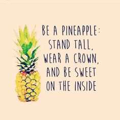 Be a pineapple : Stand tall, wear a crown and be sweet on the inside