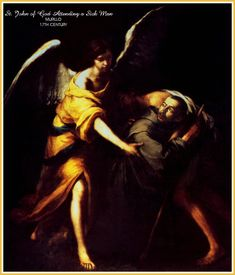 Saint John of God Patron: Hospitals, the Sick, Nurses, Booksellers, Printers, those with Heart Disease