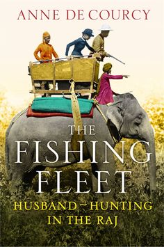 THE FISHING FLEET: BY Anne de Courcy, Hachette  FINDING a good husband's never been easy. In Victorian England, shiploads of young women headed for India. The British Raj was in its heyday, men outnumbered women four and one, and the pickings were heavily weighted in a young lady's favour. Fast competition amid a hectic social scene, dances, parties, amateur theatricals, picnics, tennis tournaments, gymkhanas, tiger shoots, glittering dinners at raja palaces, meant men had to move fast.