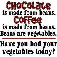 chocolate is made from beans. coffee is made from beans. beans are vegetables. have you had your vegetables today? I Love Coffee, My Coffee, Coffee Talk, Coffee Break, Coffee Shop, Coffee Zone, Coffee Barista, Morning Coffee, Coffee Today