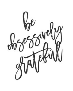 Be Obsessively Grateful by Thistletree on Etsy $3.00 digital download