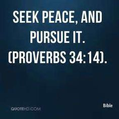Bible Quotes - Seek peace, and pursue it. Bible Quotes About Peace, Strength Bible Quotes, Peace Quotes, Scripture Quotes, Bible Scriptures, Bible Proverbs, Proverbs Quotes, Peace Of Mind, Peace And Love