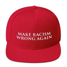 281a06c200833 Make Racism Wrong Again Embroidered Snapback Hat - MAGA Hat - But for Real  - Stop