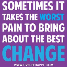 Sometimes it takes the worst pain to bring about the best change. by deeplifequotes, via Flickr