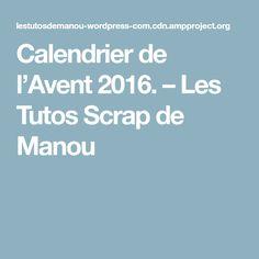 Calendrier de l'Avent 2016. – Les Tutos Scrap de Manou